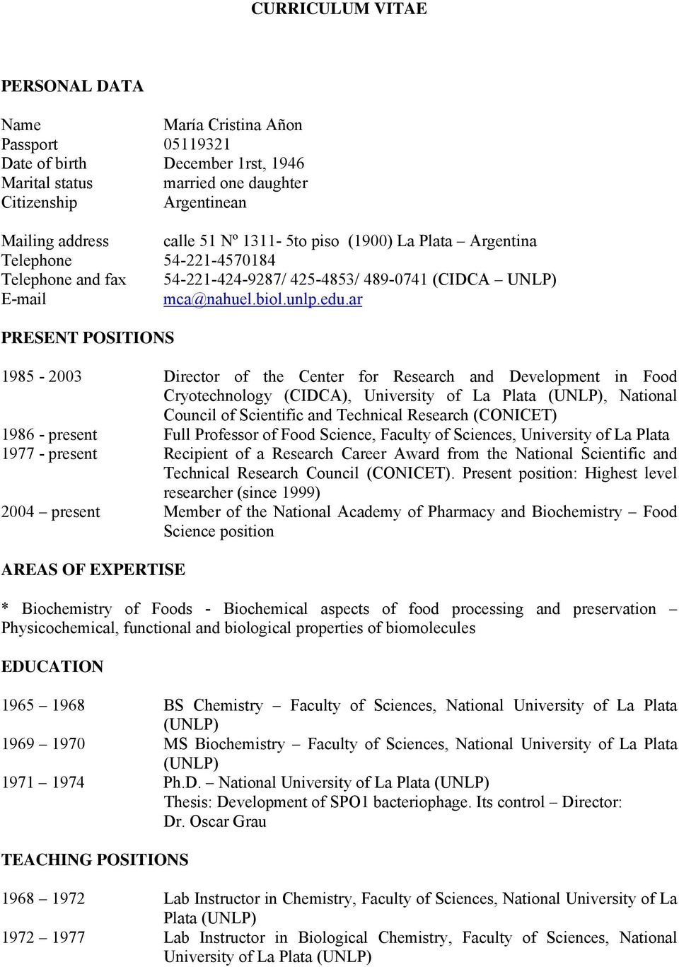 ar PRESENT POSITIONS 1985-2003 Director of the Center for Research and Development in Food Cryotechnology (CIDCA), University of La Plata (UNLP), National Council of Scientific and Technical Research
