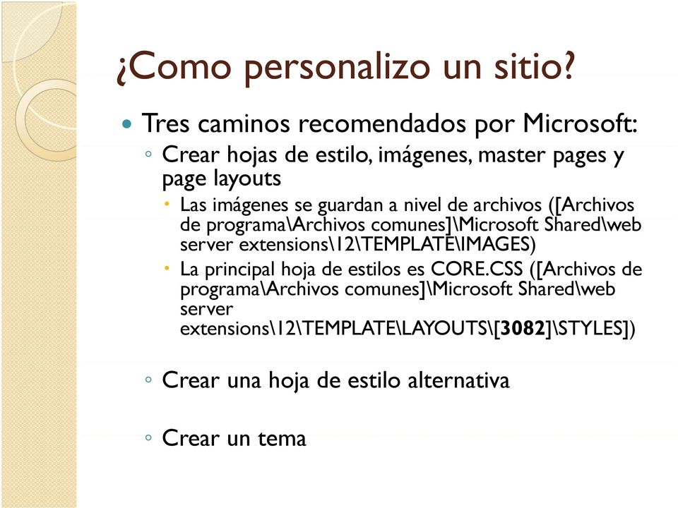 guardan a nivel de archivos ([Archivos de programa\archivos comunes]\microsoft Shared\web server