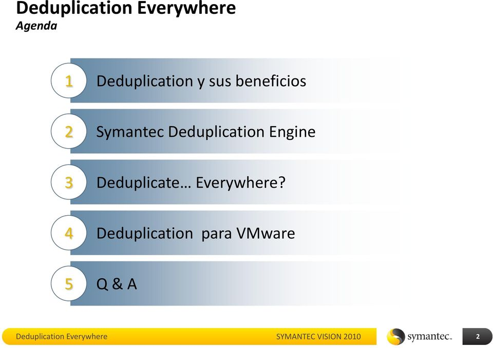 Deduplication Engine 3 Deduplicate Everywhere?