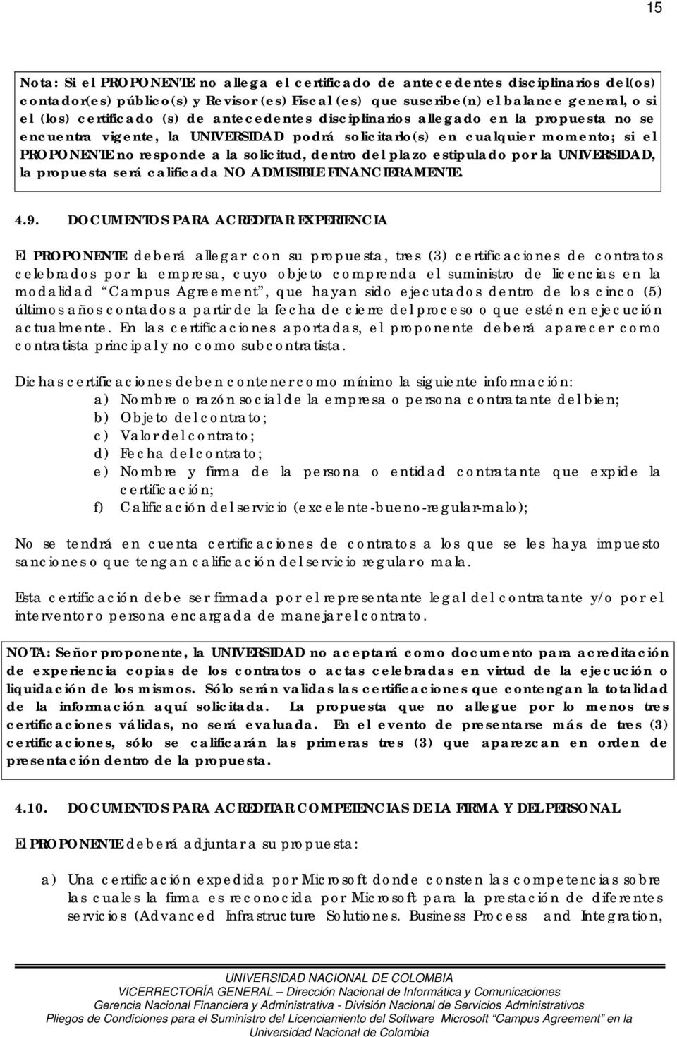 dentro del plazo estipulado por la UNIVERSIDAD, la propuesta será calificada NO ADMISIBLE FINANCIERAMENTE. 4.9.