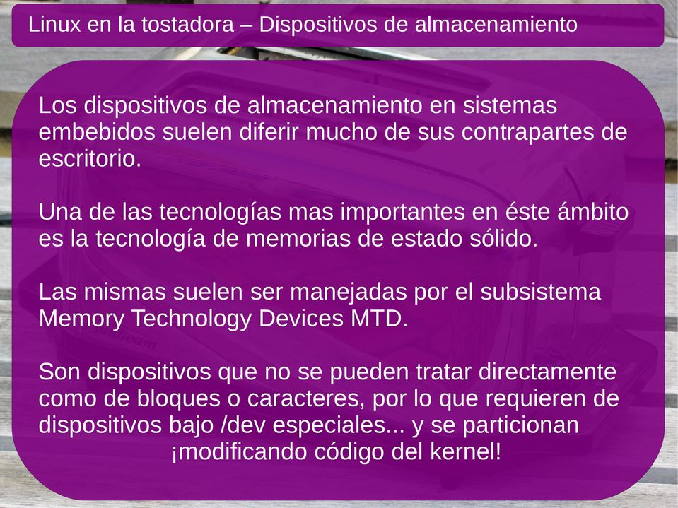Las mismas suelen ser manejadas por el subsistema Memory Technology Devices MTD.