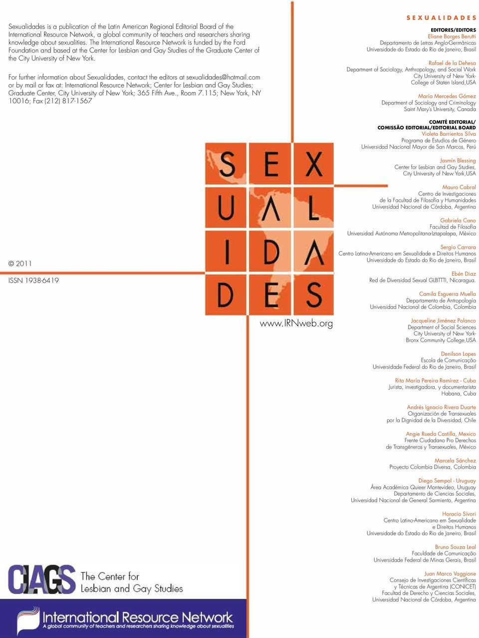 For further information about Sexualidades, contact the editors at sexualidades@hotmail.