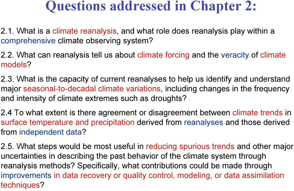 such as droughts? 2.4 To what extent is there agreement or disagreement between climate trends in surface temperature and precipitation derived from reanalyses and those derived from independent data?