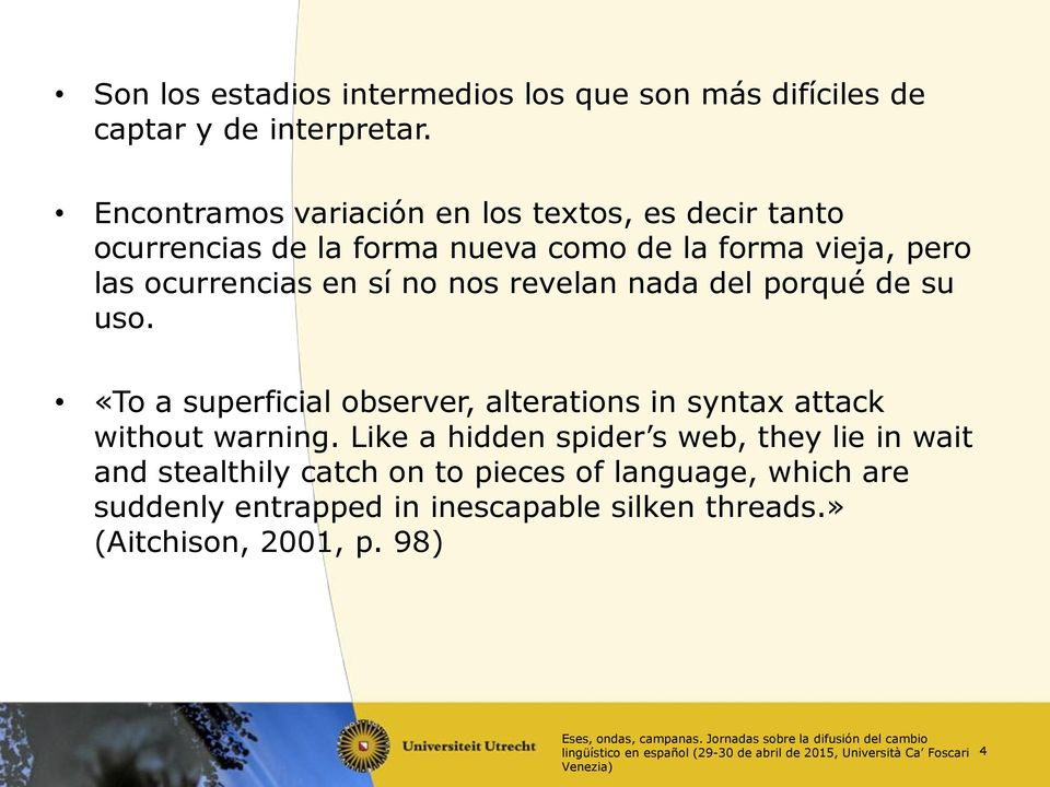 revelan nada del porqué de su uso. «To a superficial observer, alterations in syntax attack without warning.