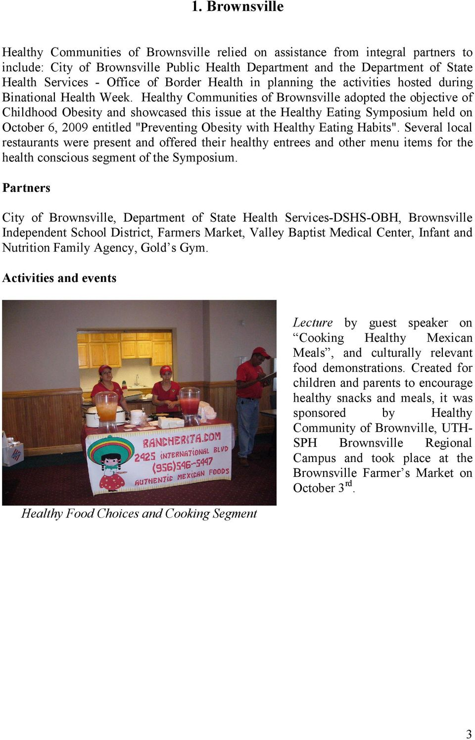 "Healthy Communities of Brownsville adopted the objective of Childhood Obesity and showcased this issue at the Healthy Eating Symposium held on October 6, 2009 entitled ""Preventing Obesity with"