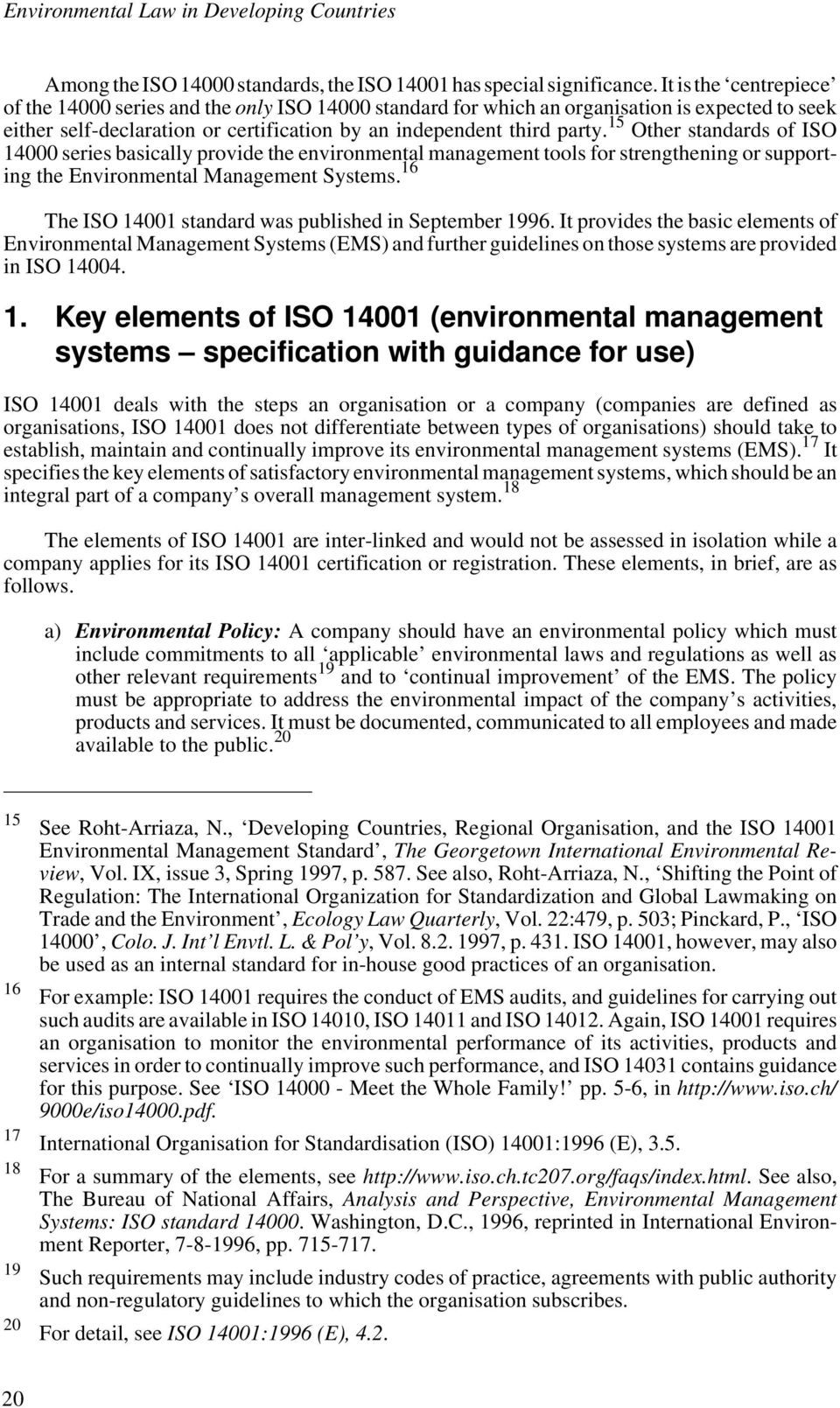 15 Other standards of ISO 14000 series basically provide the environmental management tools for strengthening or supporting the Environmental Management Systems.
