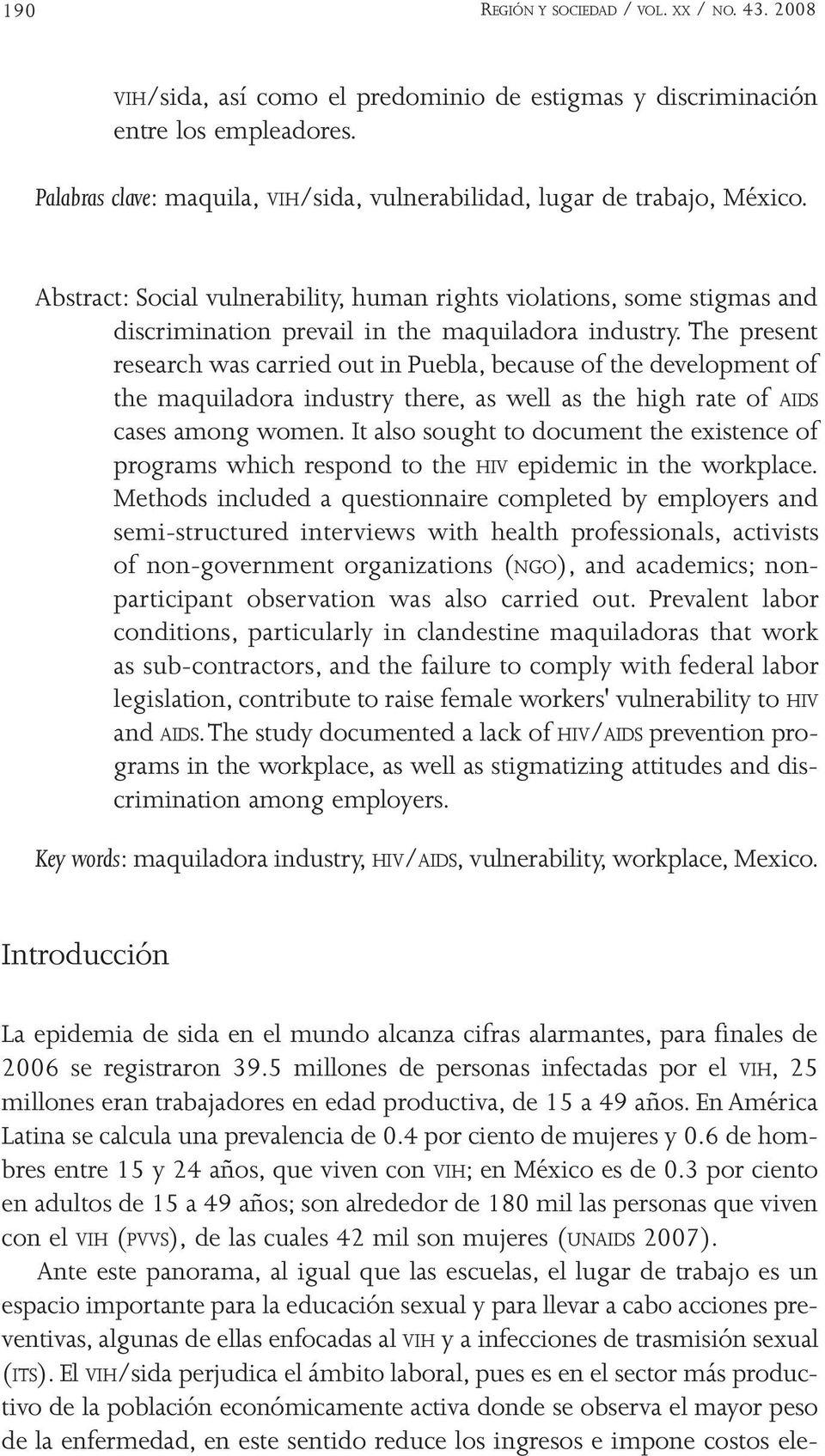 Abstract: Social vulnerability, human rights violations, some stigmas and discrimination prevail in the maquiladora industry.