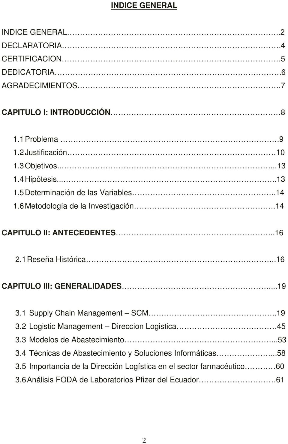 .16 CAPITULO III: GENERALIDADES...19 3.1 Supply Chain Management SCM..19 3.2 Logistic Management Direccion Logistica 45 3.3 Modelos de Abastecimiento...53 3.