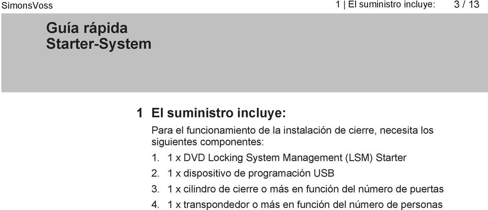 1 x DVD Locking System Management (LSM) Starter 2. 1 x dispositivo de programación USB 3.