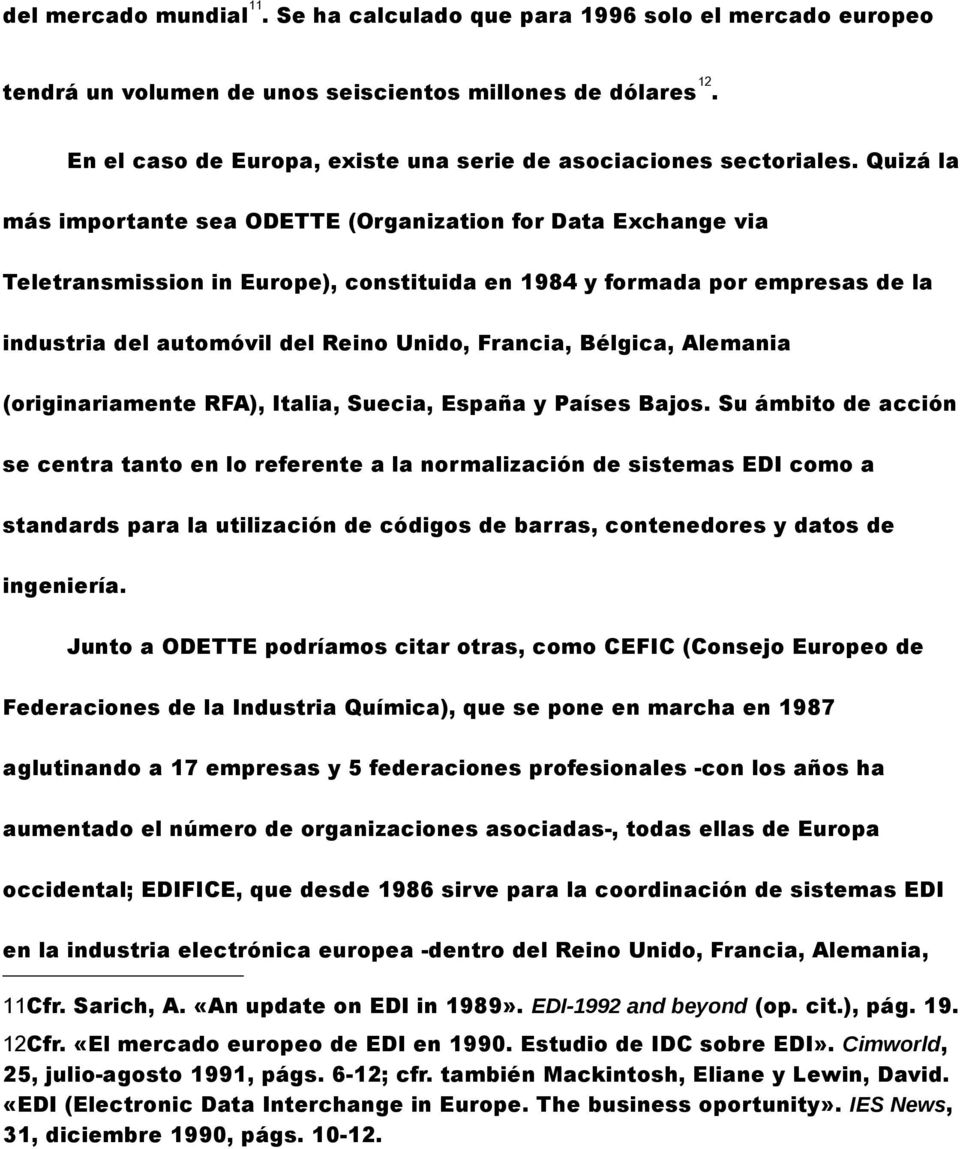 Quizá la más importante sea ODETTE (Organization for Data Exchange via Teletransmission in Europe), constituida en 1984 y formada por empresas de la industria del automóvil del Reino Unido, Francia,