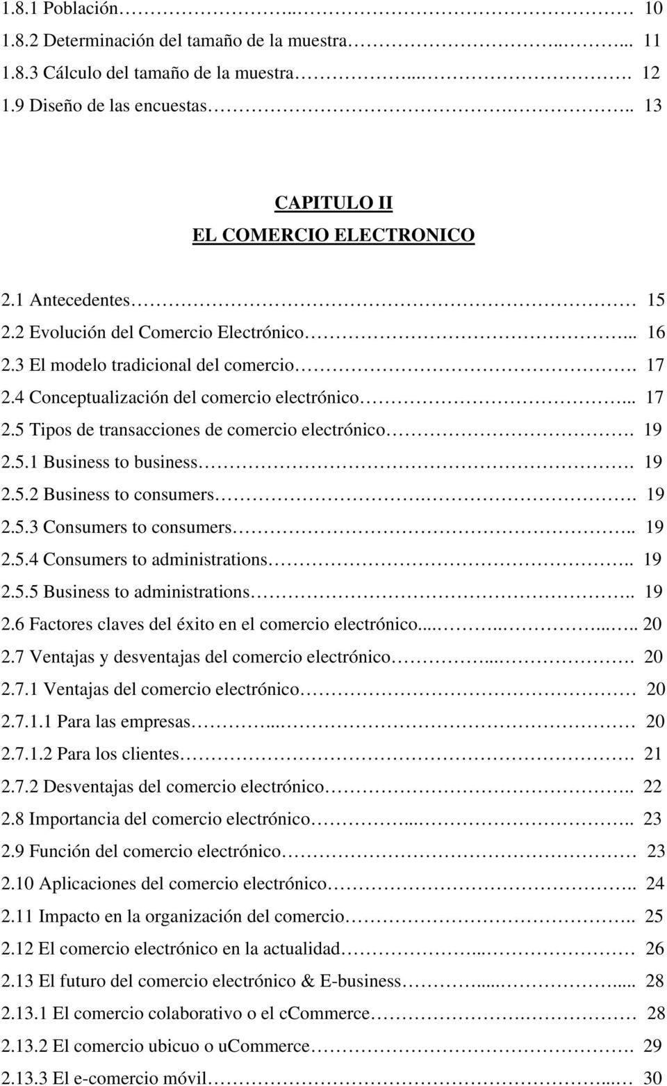 19 2.5.1 Business to business. 19 2.5.2 Business to consumers.. 19 2.5.3 Consumers to consumers.. 19 2.5.4 Consumers to administrations.. 19 2.5.5 Business to administrations.. 19 2.6 Factores claves del éxito en el comercio electrónico.