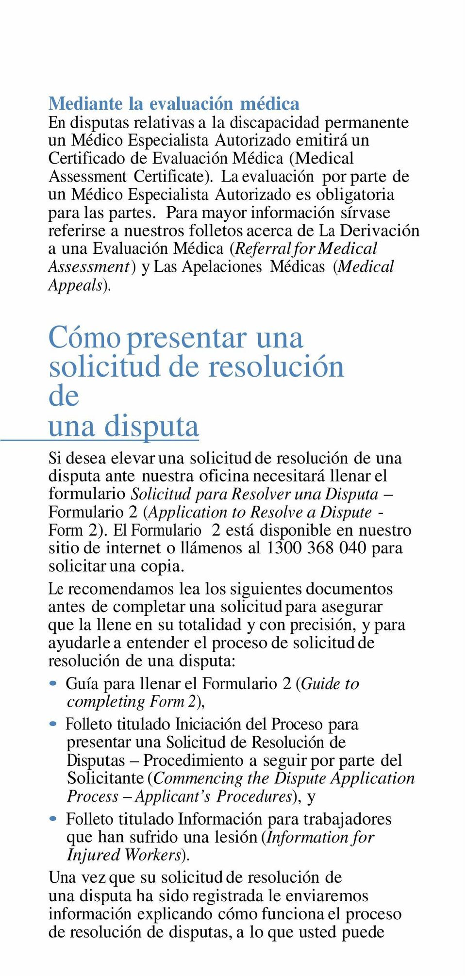 Para mayor información sírvase referirse a nuestros folletos acerca de La Derivación a una Evaluación Médica (Referral for Medical Assessment ) y Las Apelaciones Médicas (Medical Appeals).