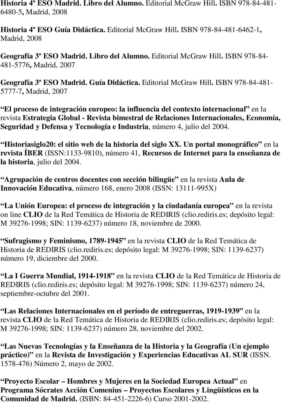 ISBN 978-84- 481-5776, Madrid, 2007 Geografía 3º ESO Madrid. Guía Didáctica. Editorial McGraw Hill.