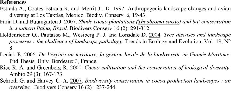 Tree diseases and landscape processes : the challenge of landscape pathology. Trends in Ecology and Evolution, Vol. 19, N 8. Leciak E. 2006.