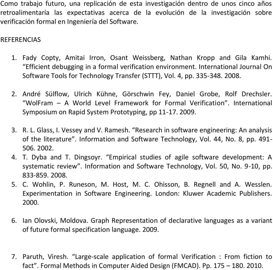 International Journal On Software Tools for Technology Transfer (STTT), Vol. 4, pp. 335-348. 2008. 2. André Sülflow, Ulrich Kühne, Görschwin Fey, Daniel Grobe, Rolf Drechsler.