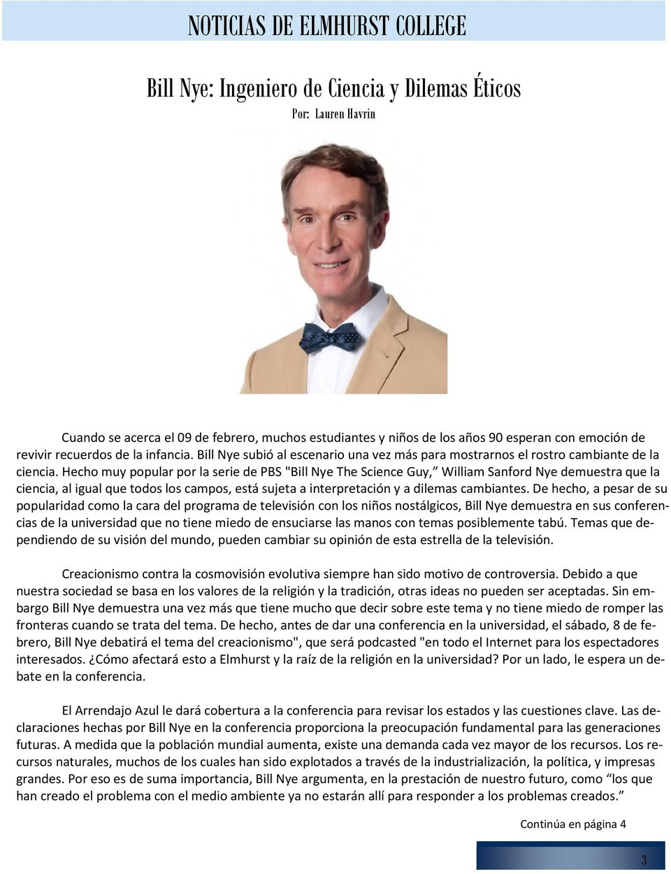 "Hecho muy popular por la serie de PBS ""Bill Nye The Science Guy, William Sanford Nye demuestra que la ciencia, al igual que todos los campos, está sujeta a interpretación y a dilemas cambiantes."
