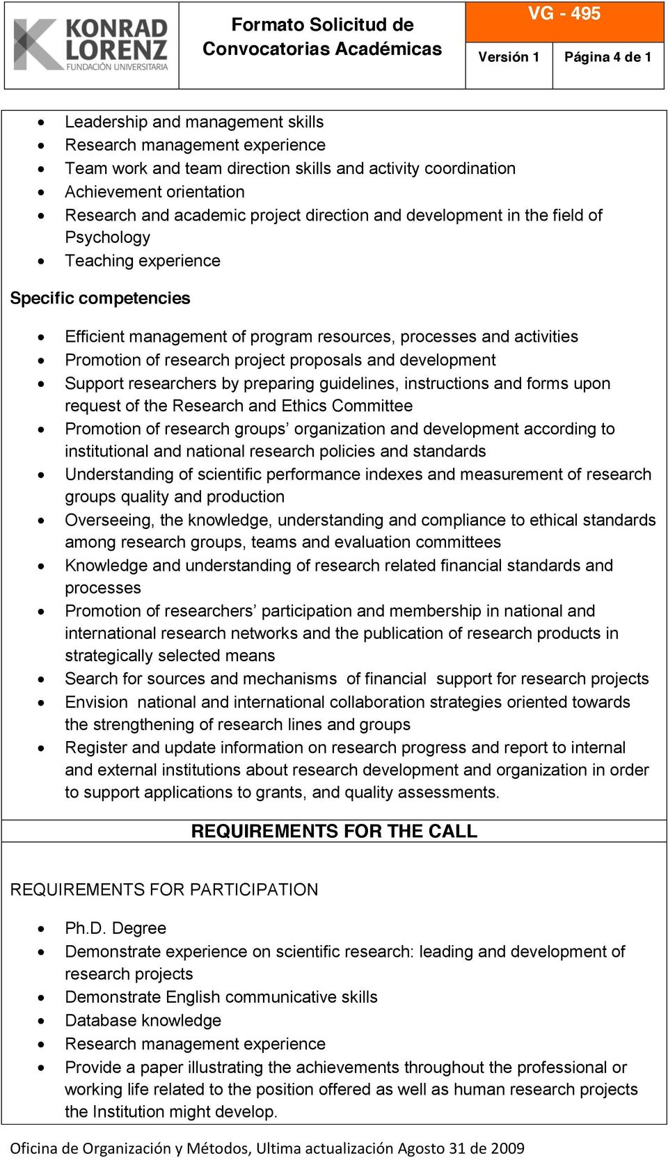 project proposals and development Support researchers by preparing guidelines, instructions and forms upon request of the Research and Ethics Committee institutional and national research policies