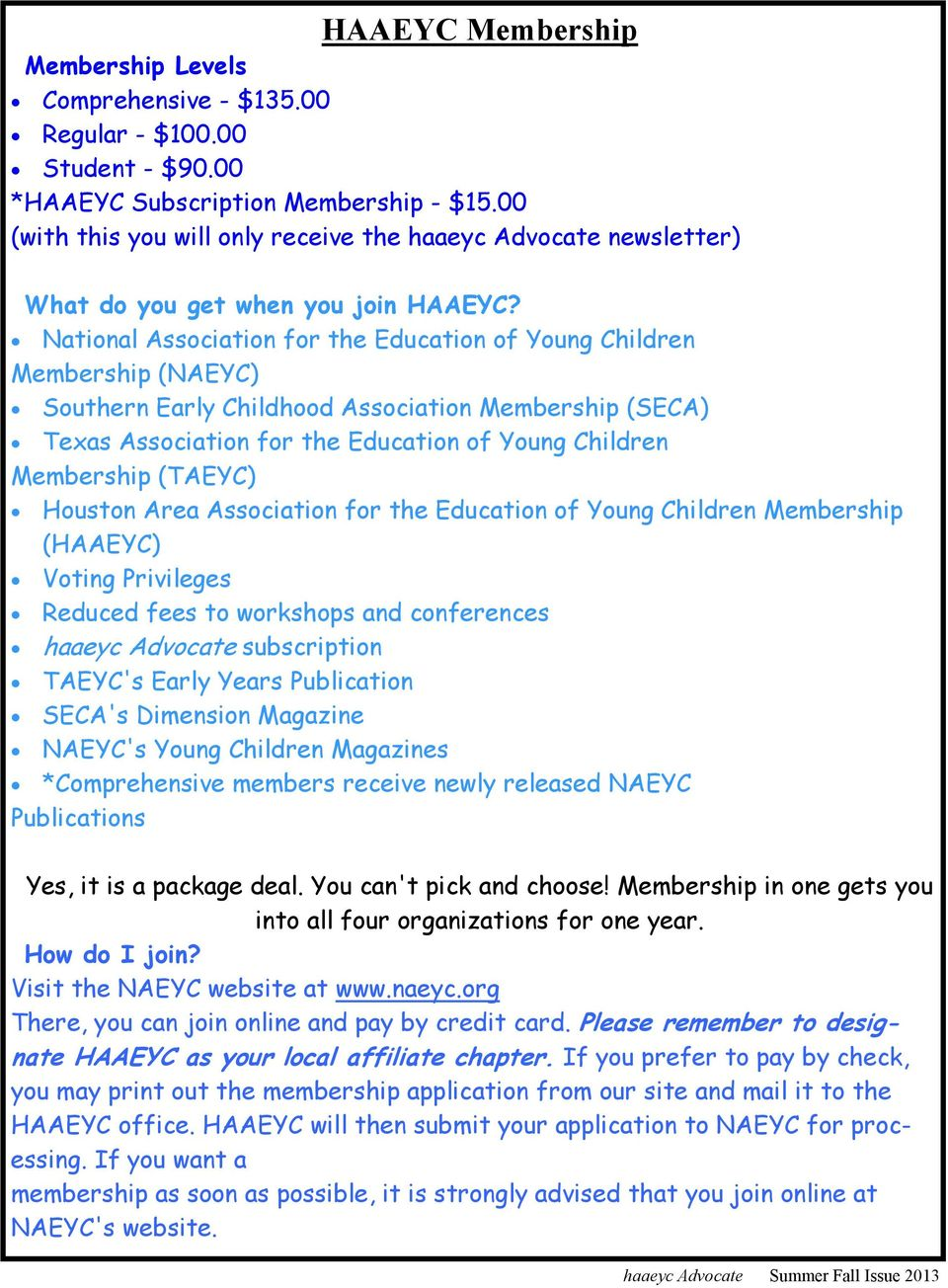 National Association for the Education of Young Children Membership (NAEYC) Southern Early Childhood Association Membership (SECA) Texas Association for the Education of Young Children Membership