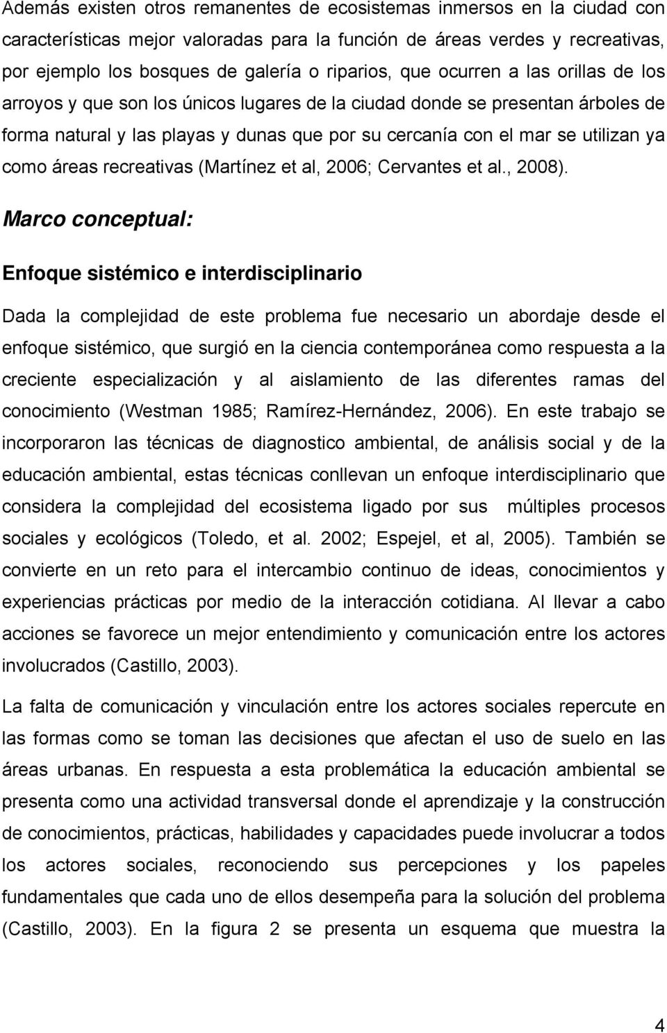 áreas recreativas (Martínez et al, 2006; Cervantes et al., 2008).