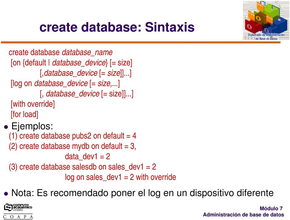 ..] [with override] [for load] (1) create database pubs2 on default = 4 (2) create database mydb on default = 3,