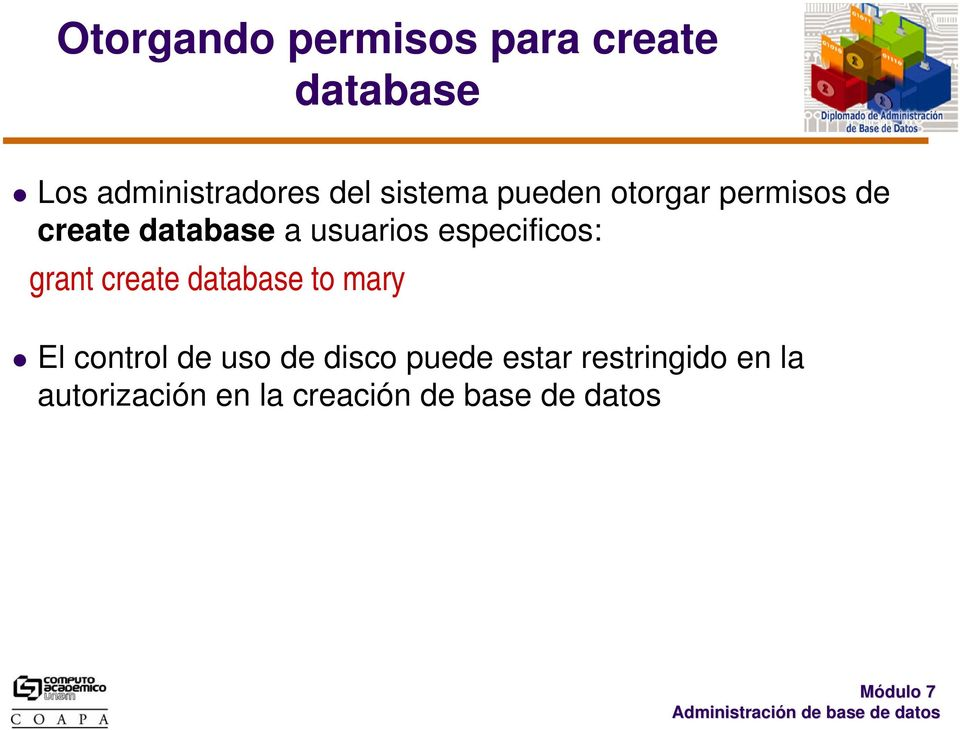 especificos: grant create database to mary El control de uso de