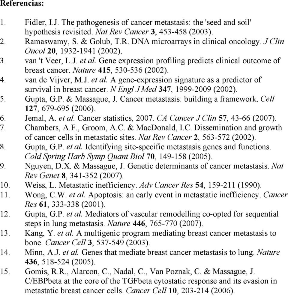 N Engl J Med 347, 1999-2009 (2002). 5. Gupta, G.P. & Massague, J. Cancer metastasis: building a framework. Cell 127, 679-695 (2006). 6. Jemal, A. et al. Cancer statistics, 2007.