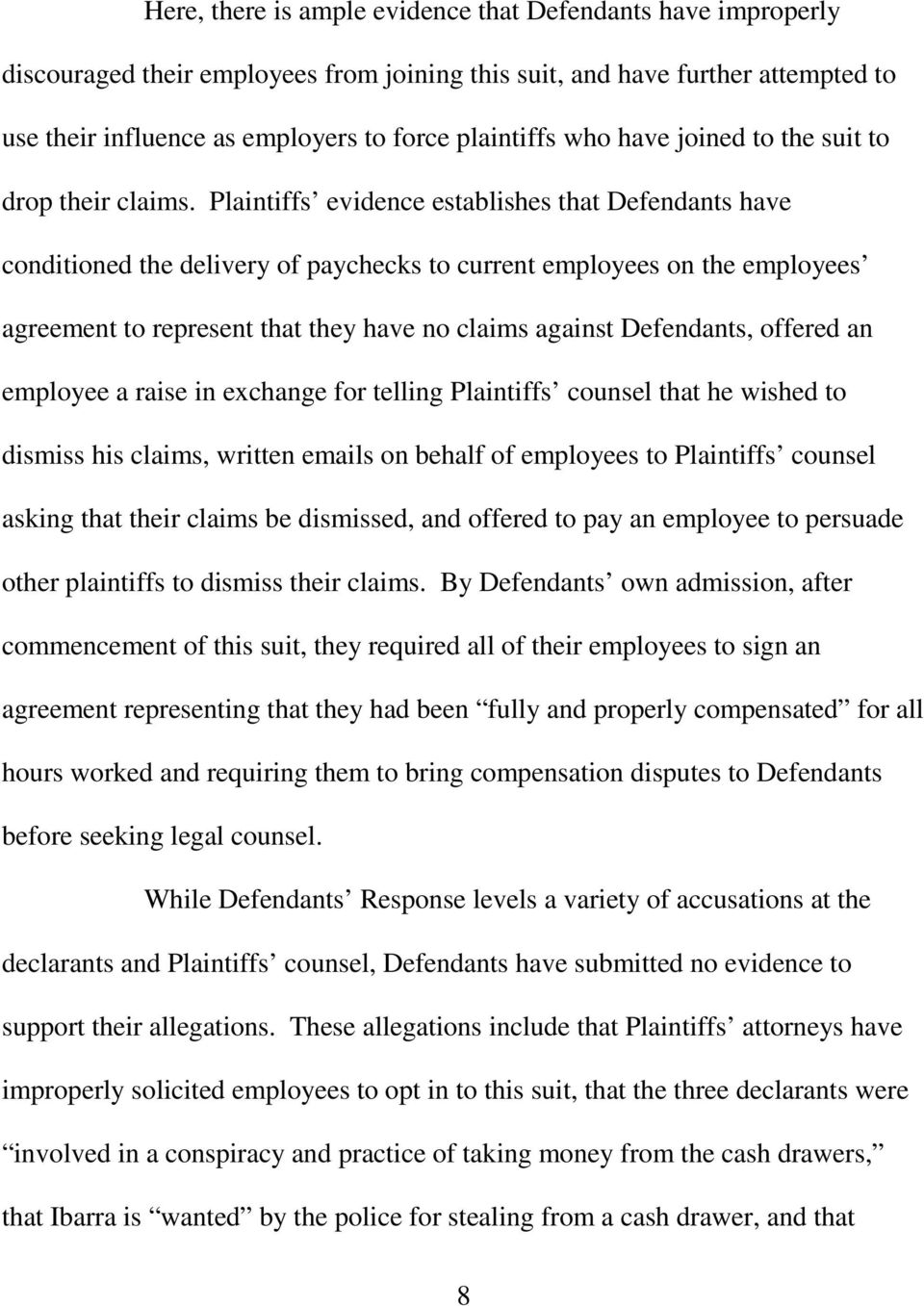 Plaintiffs evidence establishes that Defendants have conditioned the delivery of paychecks to current employees on the employees agreement to represent that they have no claims against Defendants,