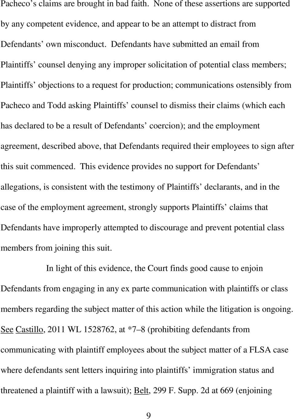 from Pacheco and Todd asking Plaintiffs counsel to dismiss their claims (which each has declared to be a result of Defendants coercion); and the employment agreement, described above, that Defendants