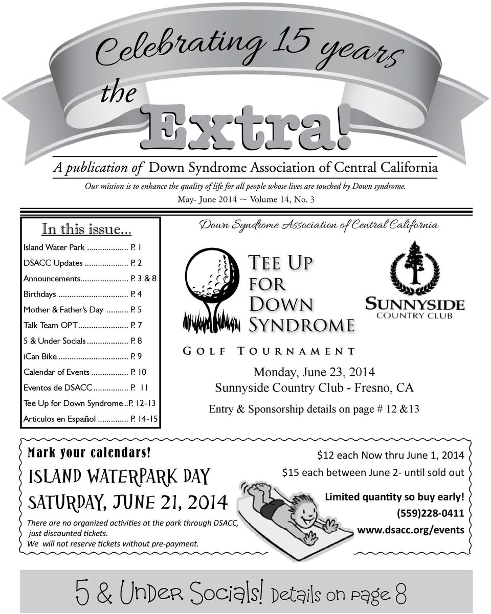 Association of Central California Tee Up for Down Syndrome Monday, June 23, 2014 Sunnyside Country Club - Fresno, CA Entry & Sponsorship details on page # 12 &13 Mark your calendars!