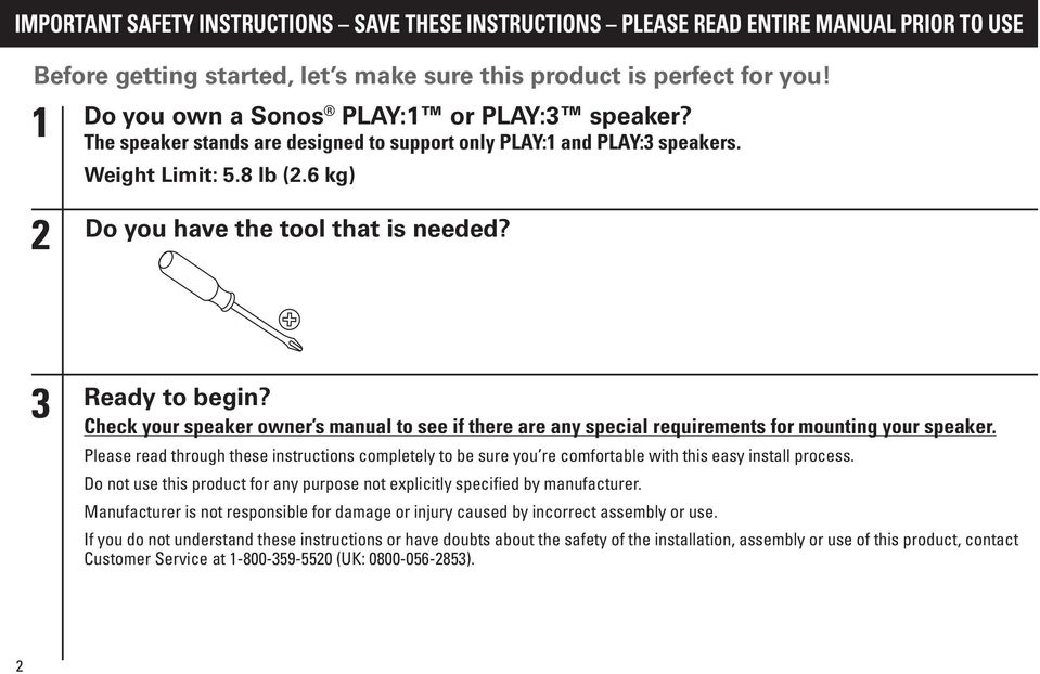 3 Ready to begin? Check your speaker owner s manual to see if there are any special requirements for mounting your speaker.