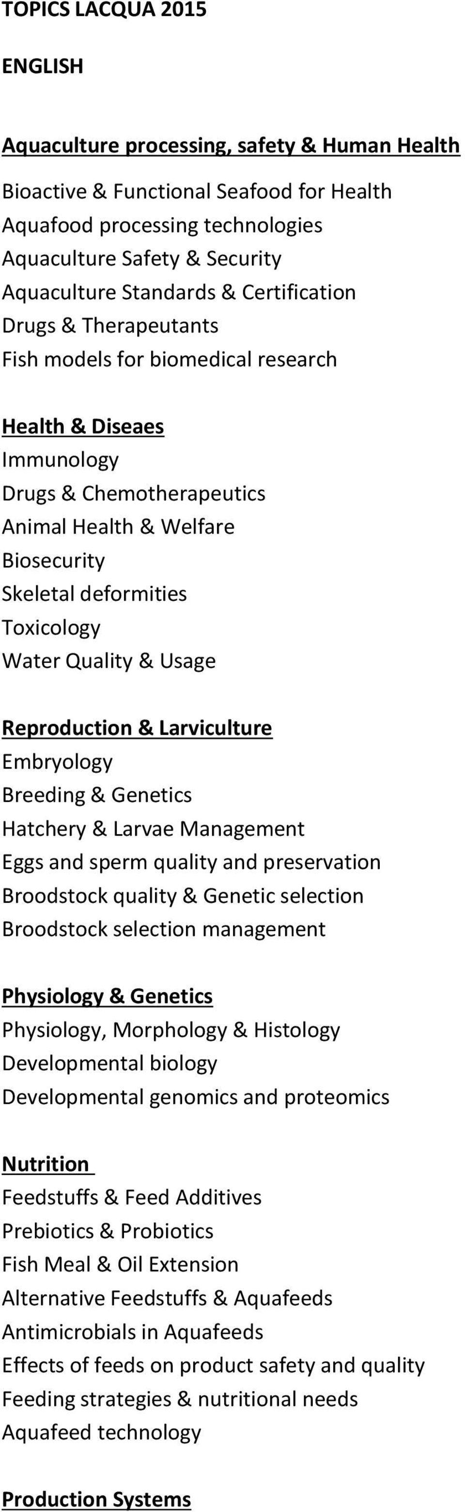 Water Quality & Usage Reproduction & Larviculture Embryology Breeding & Genetics Hatchery & Larvae Management Eggs and sperm quality and preservation Broodstock quality & Genetic selection Broodstock