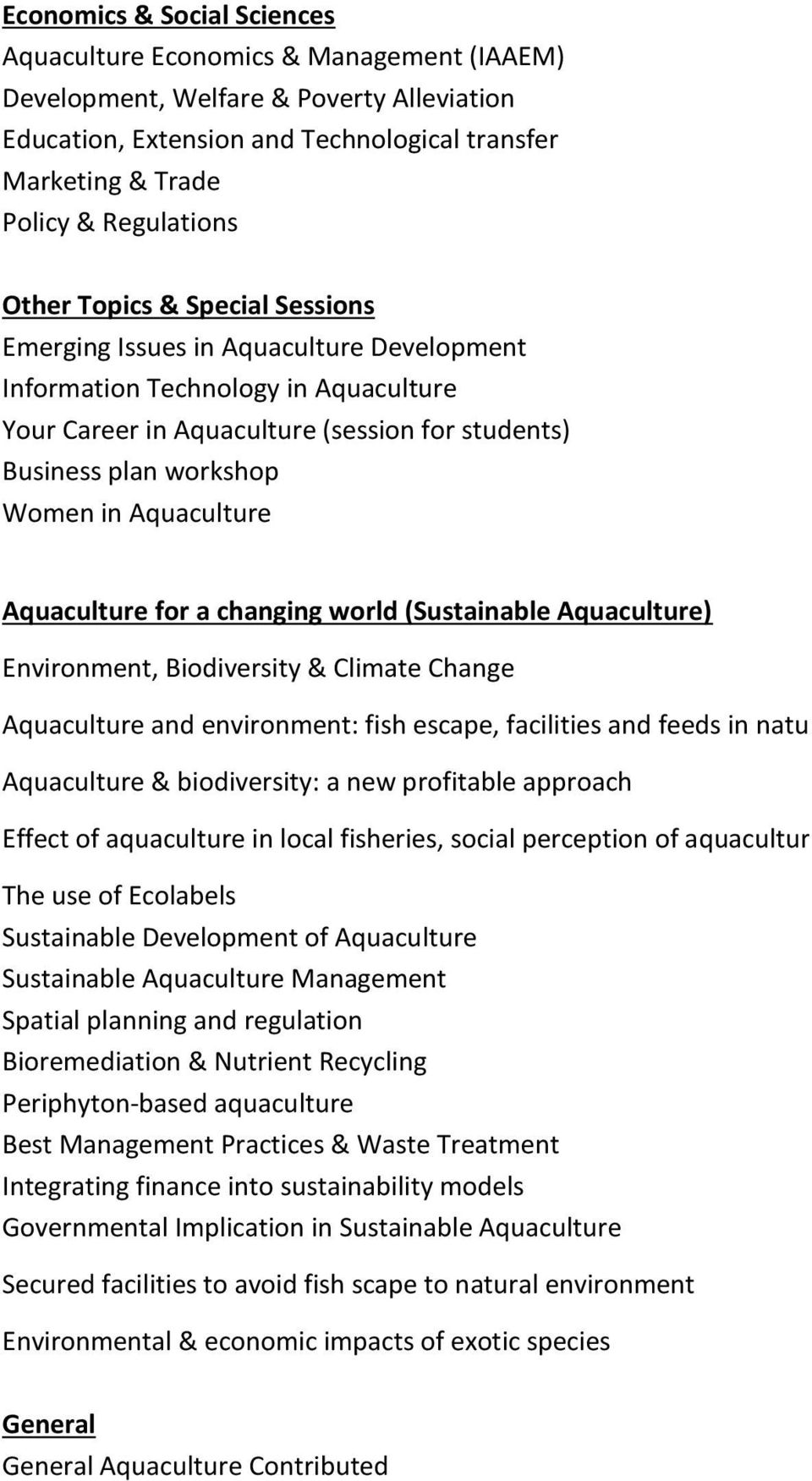 Women in Aquaculture Aquaculture for a changing world (Sustainable Aquaculture) Environment, Biodiversity & Climate Change Aquaculture and environment: fish escape, facilities and feeds in natural