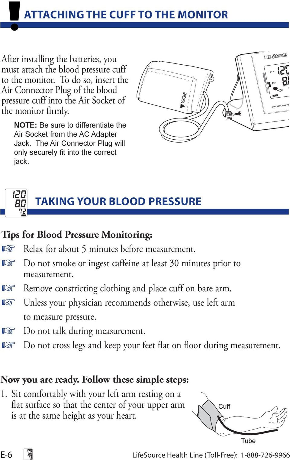 The Air Connector Plug will only securely fit into the correct jack. TAKING YOUR BLOOD PRESSURE Tips for Blood Pressure Monitoring: Relax for about 5 minutes before measurement.