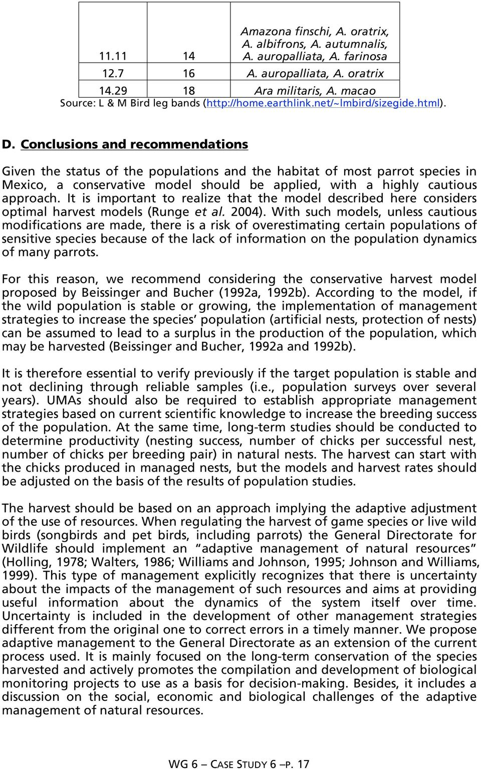 Conclusions and recommendations Given the status of the populations and the habitat of most parrot species in Mexico, a conservative model should be applied, with a highly cautious approach.