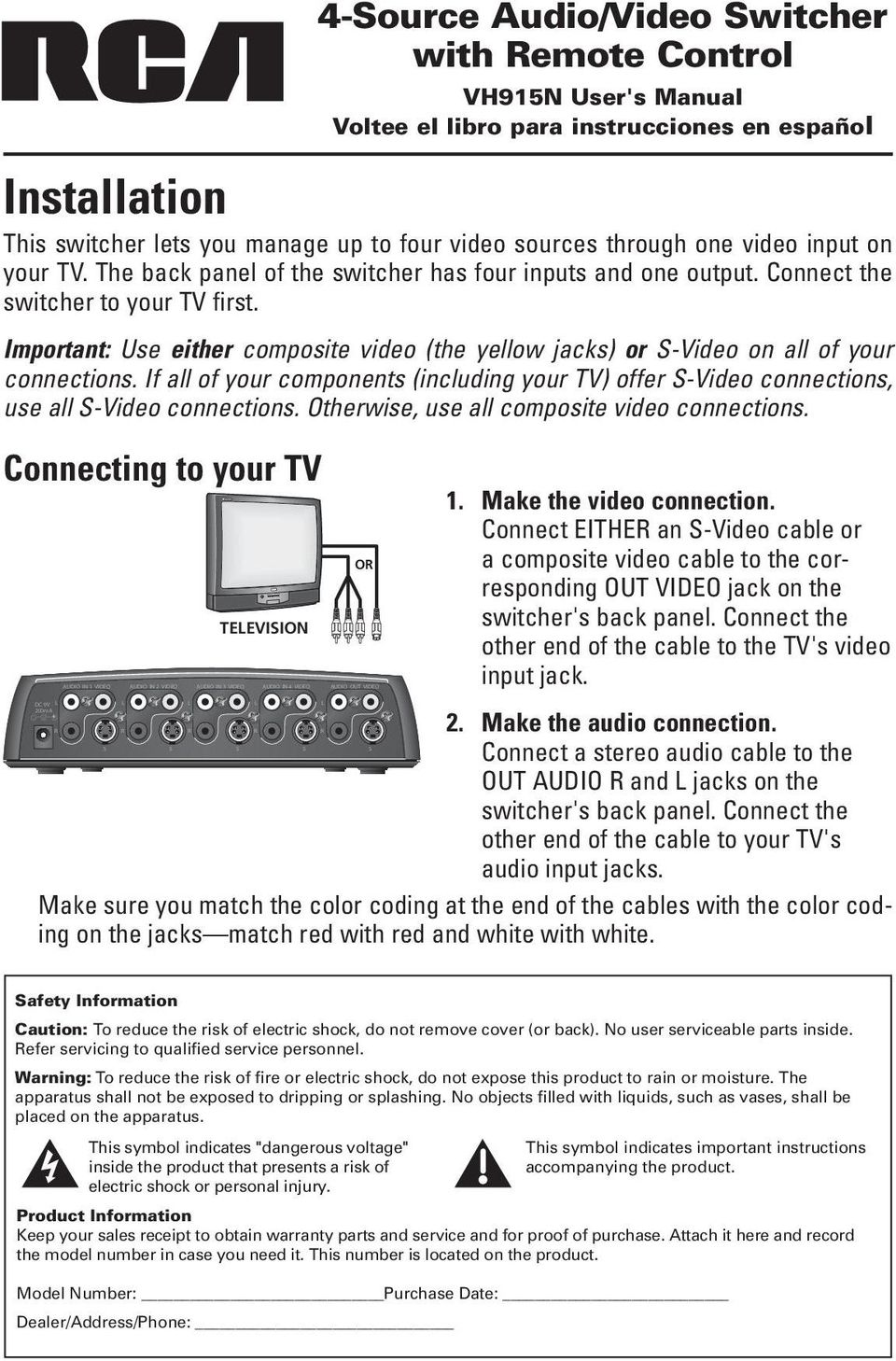Important: Use either composite video (the yellow jacks) or -Video on all of your connections. If all of your components (including your TV) offer -Video connections, use all -Video connections.