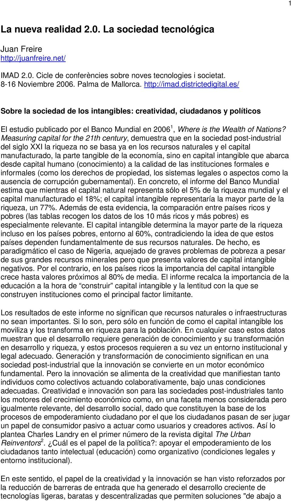 Measuring capital for the 21th century, demuestra que en la sociedad post-industrial del siglo XXI la riqueza no se basa ya en los recursos naturales y el capital manufacturado, la parte tangible de