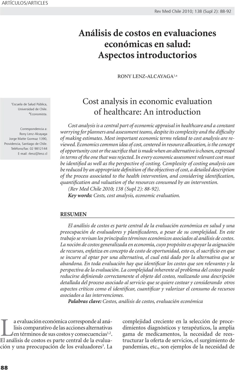 cl Cost analysis in economic evaluation of healthcare: An introduction Cost analysis is a central part of economic appraisal in healthcare and a constant worrying for planners and assessment teams,