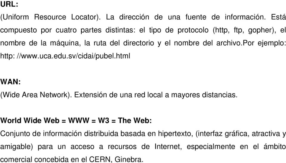 archivo.por ejemplo: http: //www.uca.edu.sv/cidai/pubel.html WAN: (Wide Area Network). Extensión de una red local a mayores distancias.