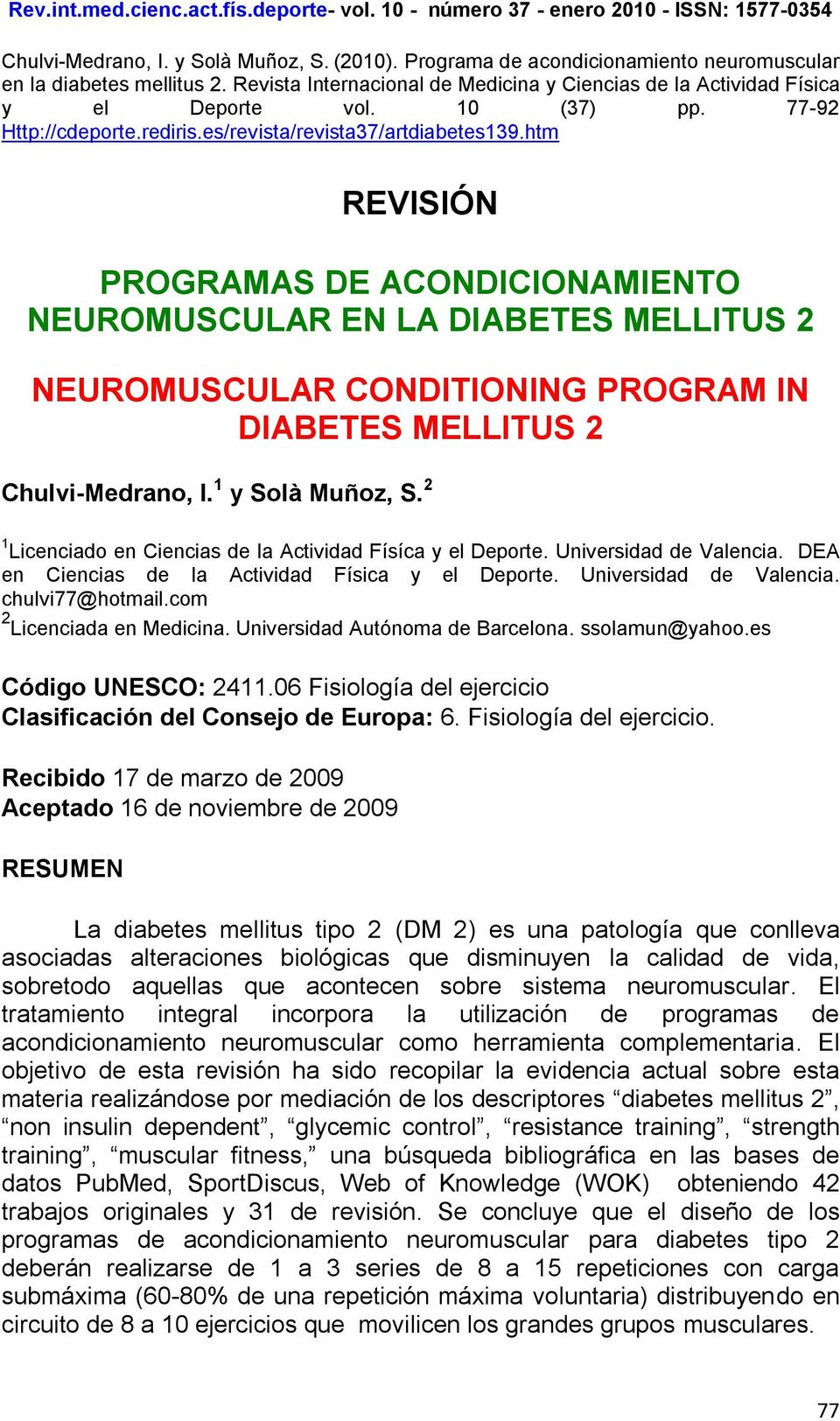 htm REVISIÓN PROGRAMAS DE ACONDICIONAMIENTO NEUROMUSCULAR EN LA DIABETES MELLITUS 2 NEUROMUSCULAR CONDITIONING PROGRAM IN DIABETES MELLITUS 2 Chulvi-Medrano, I. 1 y Solà Muñoz, S.