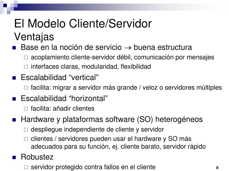 horizontal facilita: añadir clientes Hardware y plataformas software (SO) heterogéneos despliegue independiente de cliente y servidor clientes /
