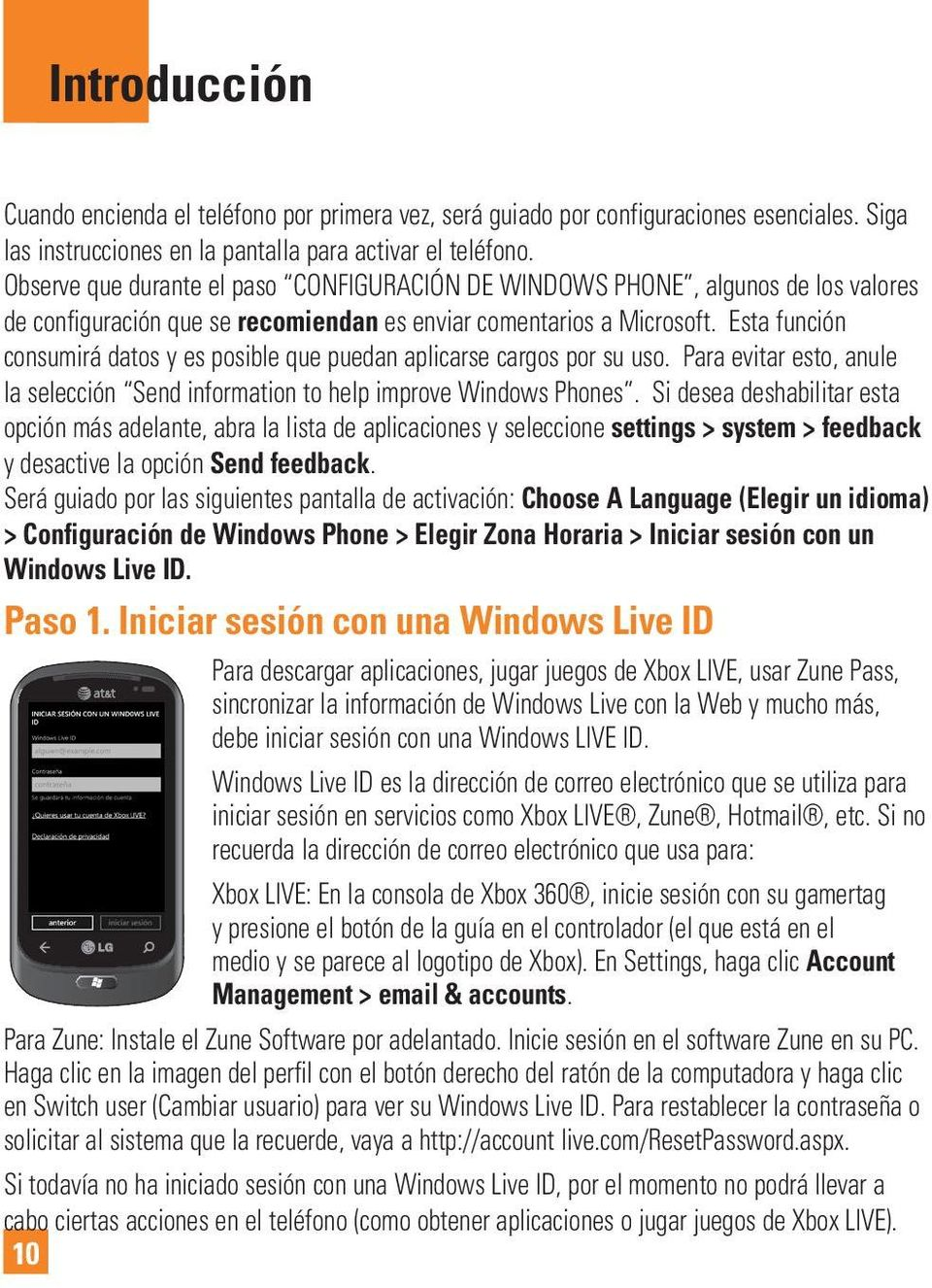 Esta función consumirá datos y es posible que puedan aplicarse cargos por su uso. Para evitar esto, anule la selección Send information to help improve Windows Phones.