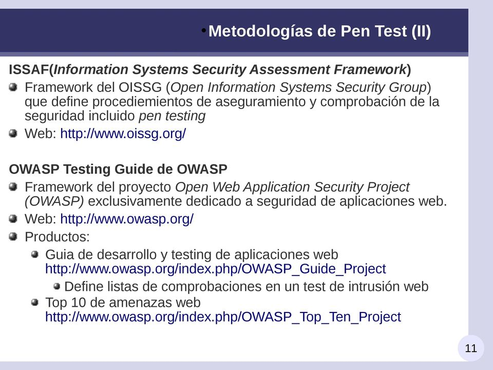 org/ OWASP Testing Guide de OWASP Framework del proyecto Open Web Application Security Project (OWASP) exclusivamente dedicado a seguridad de aplicaciones web. Web: http://www.