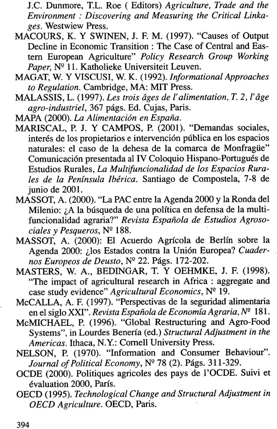 Y VISCUSI, W. K. (1992). Informational Approaches to Regulation. Cambridge, MA: MIT Press. MALASSIS, L. (1997). Les trois áges de l'alimentation, T. 2, l'áge agro-industriel, 367 págs. Ed.