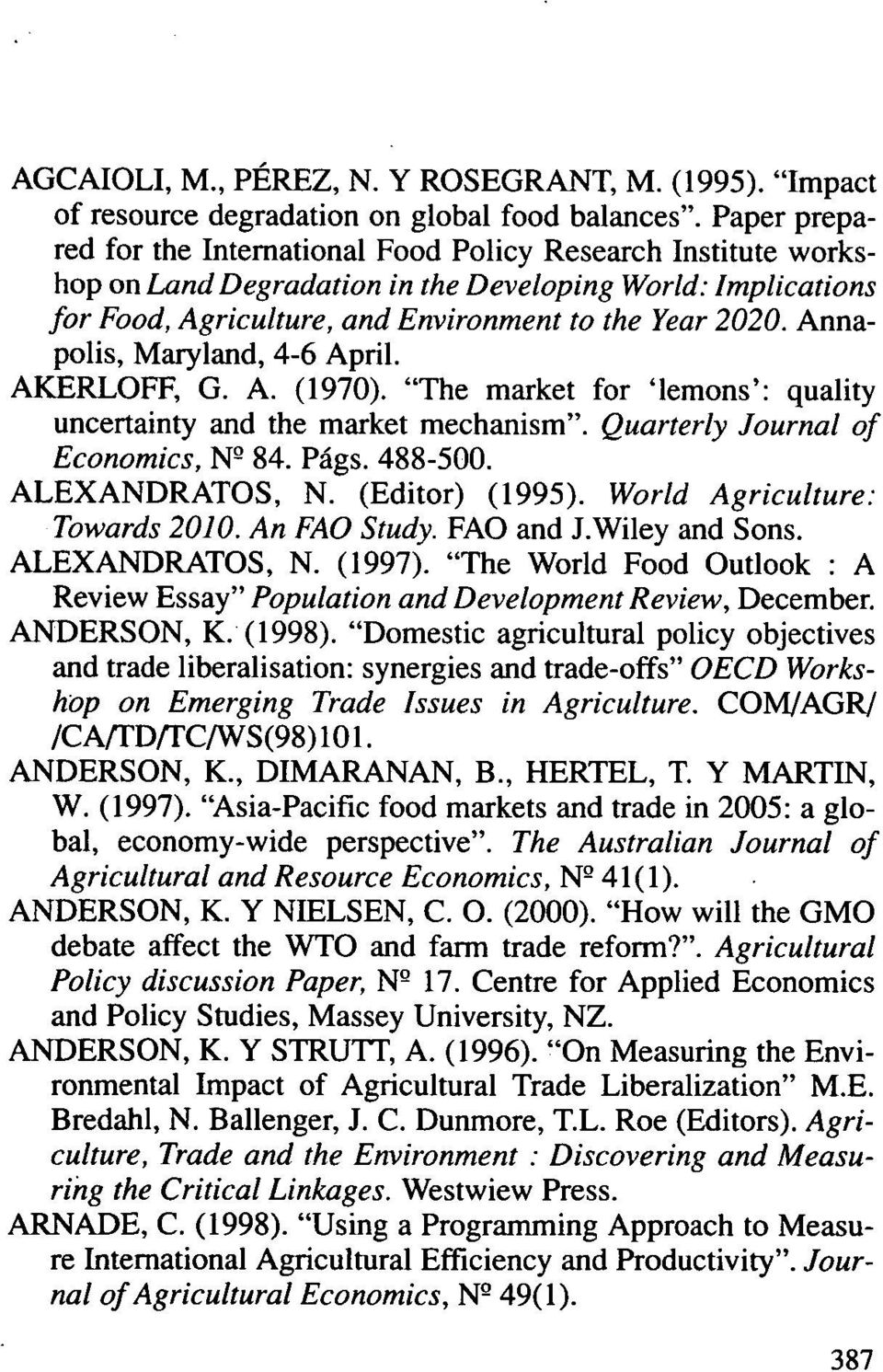 "Annapolis, Maryland, 4-6 April. AKERLOFF, G. A. (1970). ""The market for `lemons': quality uncertainty and the market mechanism"". Quarterly Journal of Economics, N 84. Págs. 488-500. ALEXANDRATOS, N."