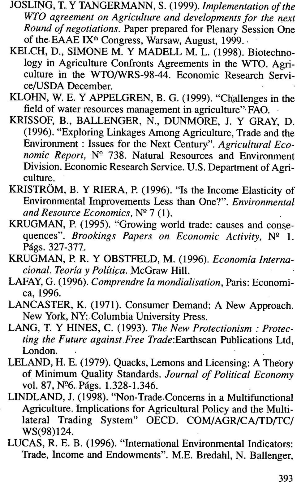 "Agriculture in the WTO/WRS-98-44. Economic Research Service/USDA December. ^ KLOHN, W. E. Y APPELGREN, B. G. (1999). ""Ch:allenges in the field of water resources management in. agriculture"" FAO."