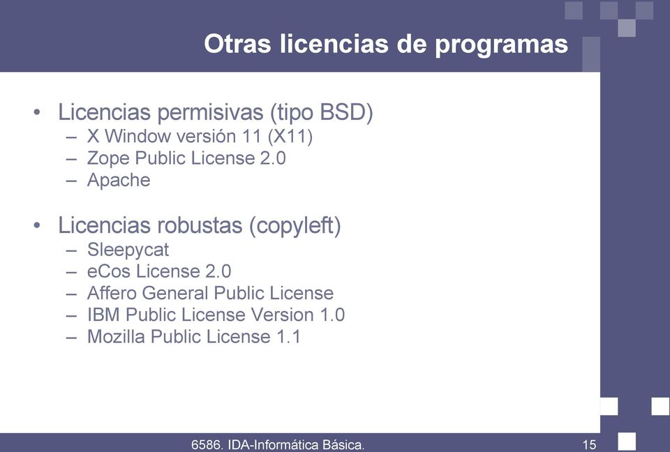 0 Apache Licencias robustas (copyleft) Sleepycat ecos License 2.