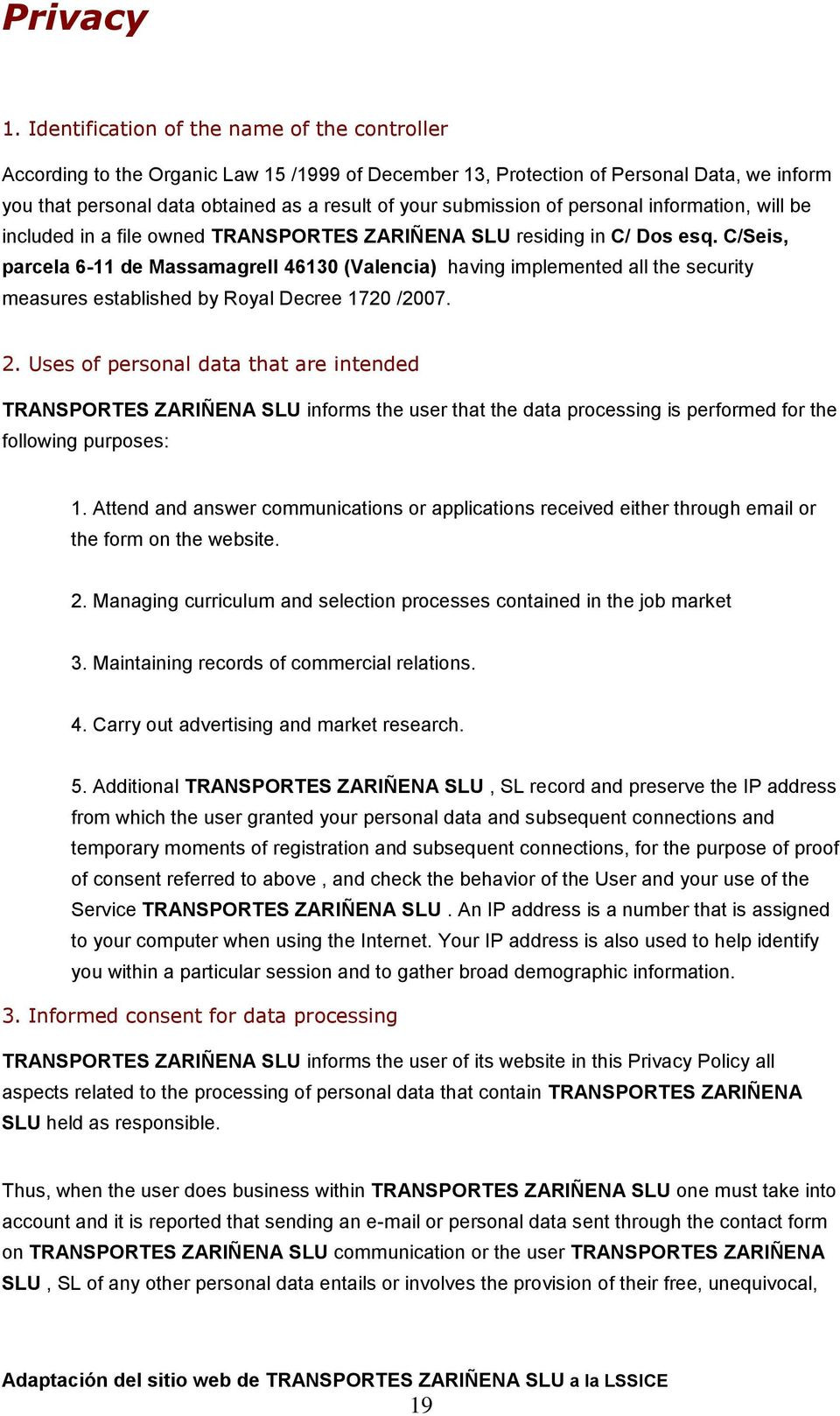 submission of personal information, will be included in a file owned TRANSPORTES ZARIÑENA SLU residing in C/ Dos esq.