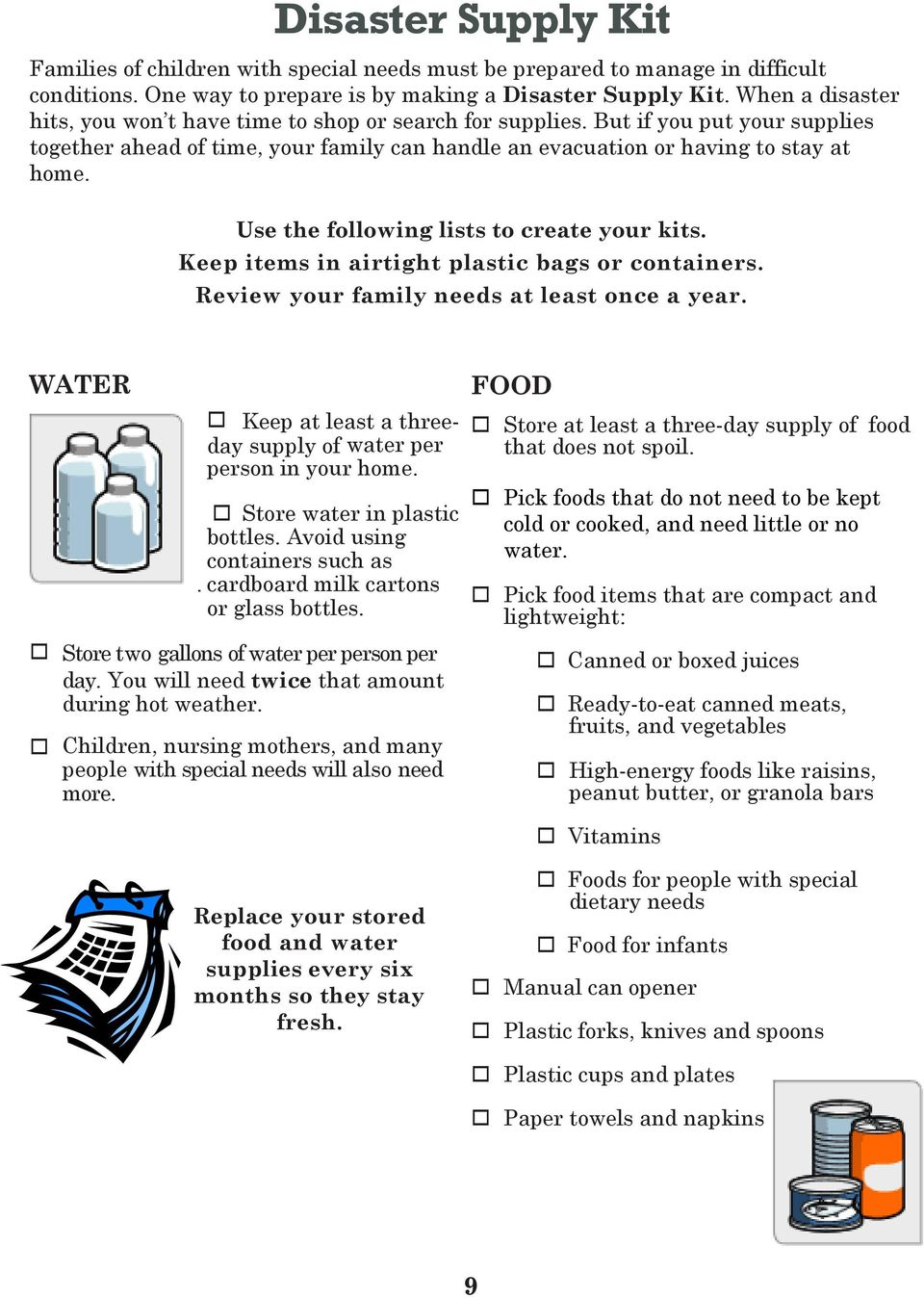 Use the following lists to create your kits. Keep items in airtight plastic bags or containers. Review your family needs at least once a year.