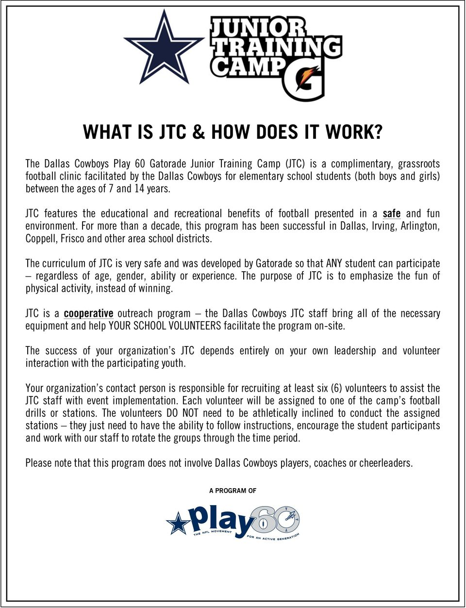 between the ages of 7 and 14 years. JTC features the educational and recreational benefits of football presented in a safe and fun environment.