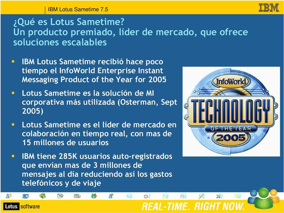 Enterprise Instant Messaging Product of the Year for 2005 Lotus Sametime es la solución de MI corporativa más utilizada (Osterman,
